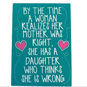 Wooden Sign Decor By Time Woman Realize Her Mother